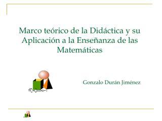 Marco te�rico de la Did�ctica y su Aplicaci�n a la Ense�anza de las Matem�ticas