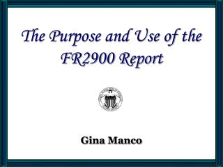 The Purpose and Use of the FR2900 Report