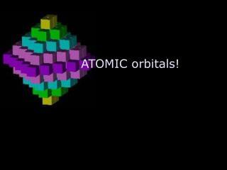 ATOMIC orbitals!