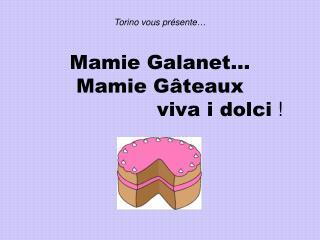 Torino  vous présente … Mamie Galanet… Mamie Gâteaux viva  i dolci !