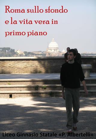 Roma sullo sfondo e la vita vera in primo piano