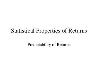 Statistical Properties of Returns