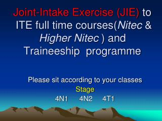Joint-Intake Exercise (JIE)  to  ITE full time courses( Nitec  &  Higher Nitec  ) and Traineeship  programme