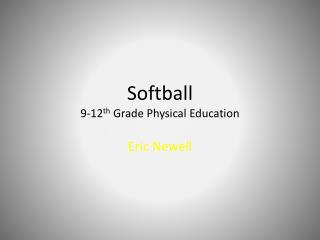 Softball 9-12 th  Grade Physical Education