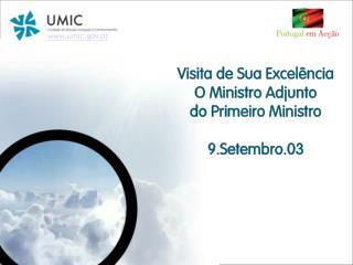 Visita de Sua Excelência  O Ministro Adjunto  do Primeiro Ministro 9.Setembro.03