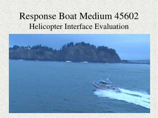Response Boat Medium 45602 Helicopter Interface Evaluation
