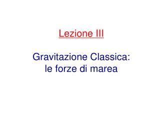 Lezione III Gravitazione Classica:  le forze di marea