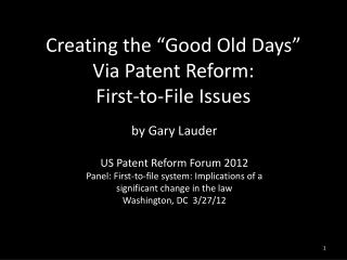 """Creating the  """" Good Old Days """"   Via Patent Reform: First-to-File Issues"""