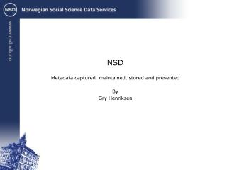 NSD  Metadata captured, maintained, stored and presented By Gry Henriksen