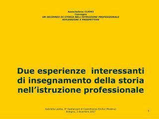 Associazione CLIO92 Convegno UN DECENNIO DI STORIA NELL'ISTRUZIONE PROFESSIONALE RIFLESSIONI E PROSPETTIVE Due esperien