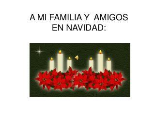 A MI FAMILIA Y  AMIGOS  EN NAVIDAD: