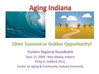 Funders Regional Roundtable Sept. 21, 2009 , New Albany, Indiana  Philip B. Stafford, Ph.D. Center on Aging & Community