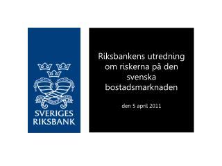 Riksbankens utredning om riskerna på den svenska bostadsmarknaden den 5 april 2011