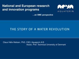 Claus Hélix-Nielsen, PhD, CSO, Aquaporin A/S                                             Assoc. Prof.  Technical Univer