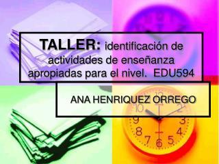 TALLER: identificación de actividades de enseñanza apropiadas para el nivel.  EDU594