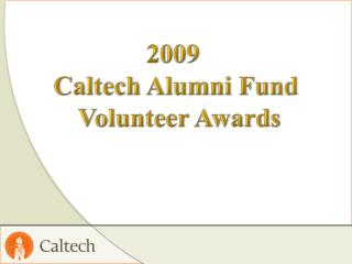 2009  Caltech Alumni Fund  Volunteer Awards