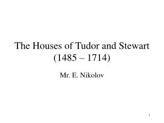 The Houses of Tudor and Stewart (1485 – 1714)
