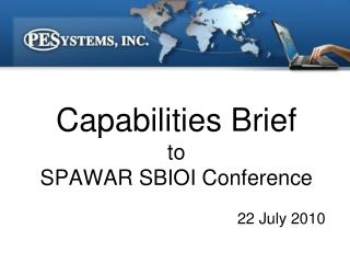 Capabilities Brief to SPAWAR SBIOI Conference 22 July 2010