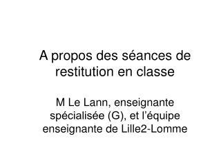 A propos des séances de restitution en classe M Le Lann, enseignante spécialisée (G), et l'équipe enseignante de Lille2