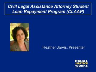 Civil Legal Assistance Attorney Student Loan Repayment Program (CLAAP)