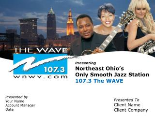 Presenting Northeast Ohio's Only Smooth Jazz Station 107.3 The WAVE