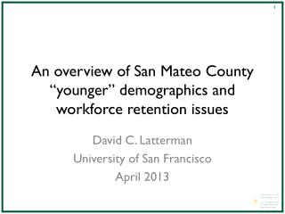 "An overview of San Mateo County  ""younger""  demographics and workforce retention issues"