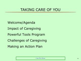 Welcome/Agenda					  Impact of Caregiving				 Powerful Tools Program				  Challenges of Caregiving			 Making an Action