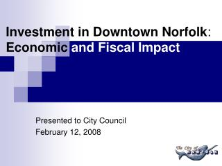Investment in Downtown Norfolk :  Economic  and Fiscal Impact