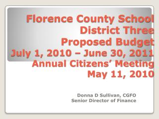 Florence County School District Three Proposed Budget July 1,  2010  – June 30,  2011 Annual Citizens' Meeting May  11,