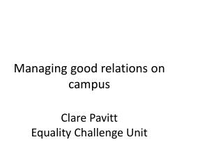 Managing good relations on campus Clare Pavitt Equality Challenge Unit
