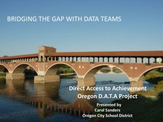 Direct Access to Achievement                 Oregon D.A.T.A Project                                         Presented b
