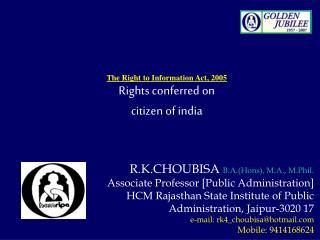 R.K.CHOUBISA B.A.(Hons), M.A., M.Phil. Associate Professor [Public Administration] HCM Rajasthan State Institute of Pub