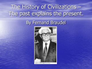 The History of Civilizations – The past explains the present.