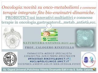 NATURFIERA-CATANIA- 8GIU.2013 Prof . Calogero Rinzivillo  Farmacista-medico specialista 3394201756-3293178092-095378237