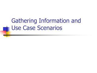 Gathering Information and Use Case Scenarios