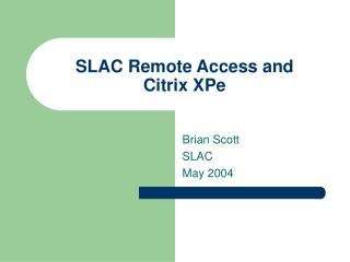SLAC Remote Access and  Citrix XPe