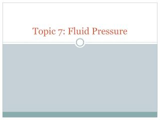Topic 7: Fluid Pressure