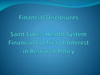 Financial Disclosures Saint Luke's Health System  Financial Conflict of Interest in Research Policy