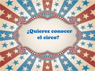 �Quieres conocer  el circo?