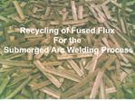Recycling of Fused Flux  For the  Submerged Arc Welding Process