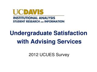Undergraduate Satisfaction  with Advising Services  2012 UCUES Survey