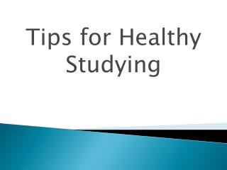 Tips for Healthy Studying