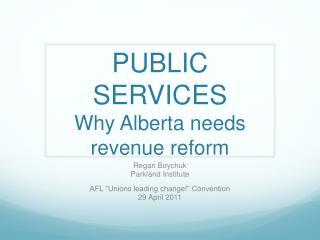 PUBLIC SERVICES Why Alberta needs revenue reform