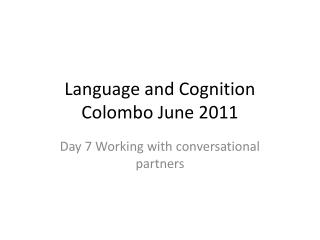 Language and Cognition Colombo June 2011