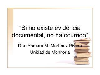 """""""Si no existe evidencia documental, no ha ocurrido"""""""