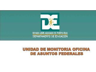 UNIDAD DE  MONITORIA OFICINA            DE ASUNTOS FEDERALES