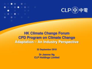 HK Climate Change Forum CPD Program on Climate Change Adaptation – An Industry Perspective 22 September 2010 Dr Jeanne