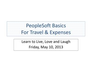 PeopleSoft Basics For Travel & Expenses