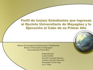 Perfil de los(as) Estudiantes que ingresan al Recinto Universitario de Mayagüez y la Ejecución al Cabo de su Primer Año