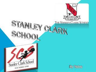 STANLEY CLARK SCHOOL